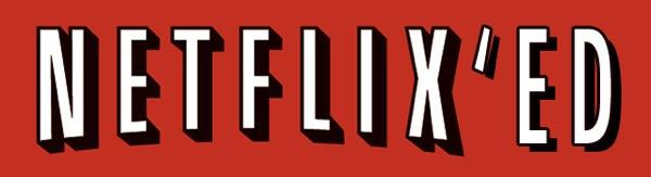 Netflix'ed.jpg